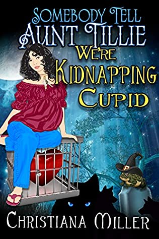 Book Cover Of Somebody Tell Aunt Tillie Were Kidnapping Cupid