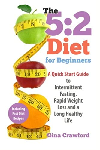 52 Diet For Beginners A Quick Start Guide To Intermittent Fasting Rapid Weight Loss And A Long Healthy Life Gina Crawford 9781511480345 Amazon Com
