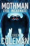 Mothman: Evil Incarnate by Loren Coleman