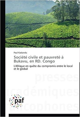 Lire Société civile et pauvreté à Bukavu, en RD. Congo: L'Afrique en quête du compromis entre le local et le global pdf