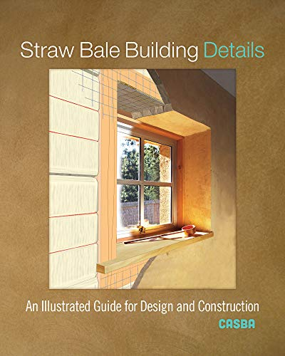 Straw Construction Bale House (Straw Bale Building Details: An Illustrated Guide for Design and Construction)