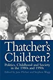 img - for Thatcher's Children?: Politics, Childhood And Society In The 1980s And 1990s (World of Childhood & Adolescence) by Dr Jane Pilcher (1996-08-03) book / textbook / text book