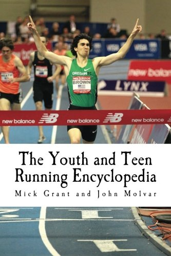 - The Youth and Teen Running Encyclopedia: A Complete Guide for Middle and Long Distance Runners Ages 6 to 18