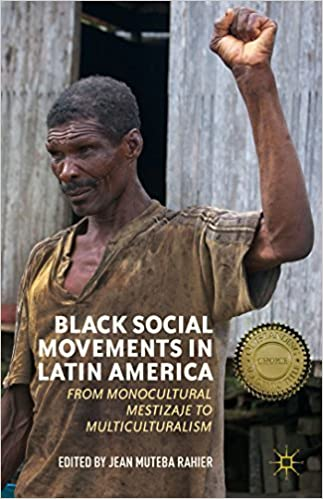 Black Social Movements in Latin America: From Monocultural Mestizaje to Multiculturalism (2014-12-17)