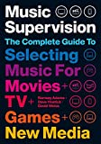 Music Supervision: Selecting Music for Movies, TV, Games & New Media: 2