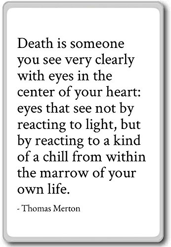 Death is someone you see very clearly with ey... - Thomas Merton - quotes fridge magnet, White