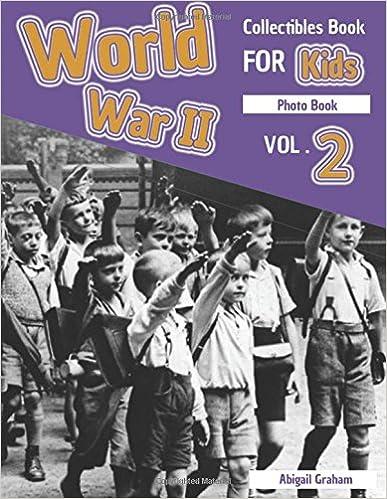 World War 2 Collectibles Book For Kids Photo Book VOL.2: WWII Encyclopedia, World War Nazi, World War 2 Books, Photography History, World War II ... Volume 2 (World War II History Photo Book)