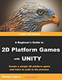 A Beginner's Guide to 2D Platform Games with Unity: Create a Simple 2D Platform Game and Learn to Code in the Process