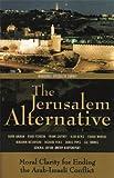 The Jerusalem Alternative: Moral Clarity for Ending the Arab-Israeli Conflict