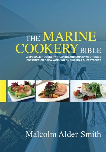 Download The Marine Cookery Bible: A specialist cookery, training and employment guide for interior crew working on Yachts & Superyachts pdf