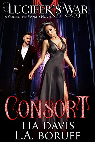 Consort: A Collective World Novel (Lucifer's War Trilogy Book 1) by [Davis, Lia, Boruff, L.A]