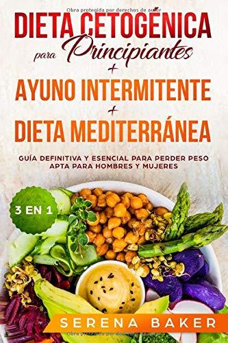 Dieta Cetogénica para Principiantes + Ayuno Intermitente + Dieta Mediterránea 3 en 1 -  Guía definitiva y esencial para perder peso apta para hombres y mujeres  [Baker, Serena] (Tapa Blanda)