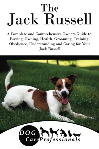 The Jack Russell: A Complete and Comprehensive Owners Guide to: Buying, Owning, Health, Grooming, Training, Obedience, Understanding and Caring for ... to Caring for a Dog from a Puppy to Old Age) pdf