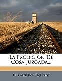 La Excepción de Cosa Juzgada..., Luis Argerich Figueroa, 1275014739