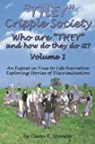 THEY Cripple Society Who are THEY and how do they do it? Volume 1, Cleon E. Spencer, 0980999561