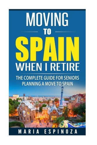 Read Online Moving To Spain When I Retire: The Complete Guide For Seniors Planning a Move To Spain pdf