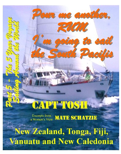 "Part 5 - Pour me another rum - I'm going to sail the South Pacific and visit New Zealand, Tonga, Fiji, Vanuatu and New Caledonia. (""Pour me another rum ... around the World!"" ""The 5 year Voyage"")"