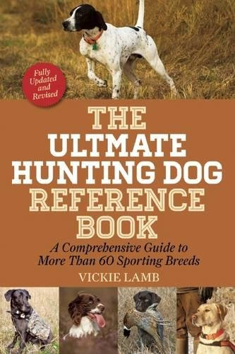 - The Ultimate Hunting Dog Reference Book: A Comprehensive Guide to More Than 60 Sporting Breeds