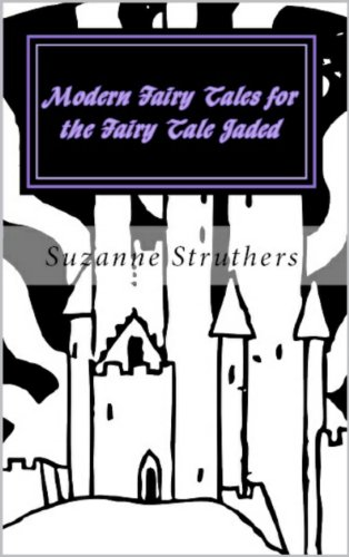 Book: Modern Fairy Tales for the Fairy Tale Jaded - Volume 1 by Suzanne Struthers