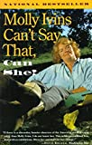 Molly Ivins Can't Say That, Can She?: Vintage Books Edition