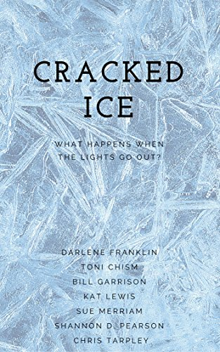 Cracked Ice: What Happens When the Lights Go Out? by [Franklin, Darlene, Chism, Toni, Garrison, Bill, Lewis, Kat, Merriam, Sue, Pearson, Shannon D, Tarpley, Chris]