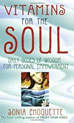 Vitamins For The Soul: Daily Doses of Wisdom for Personal Empowerment by Choquette, Sonia (2005) Paperback