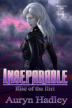 Inseparable (Rise of the Iliri Book 4) by [Hadley, Auryn]