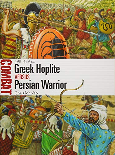 Greek Hoplite vs Persian Warrior: 499–479 BC (Combat)