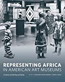 img - for Representing Africa in American Art Museums: A Century of Collecting and Display (McLellan Endowed Series) book / textbook / text book