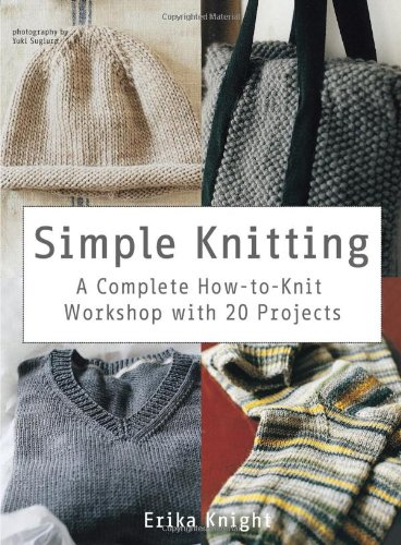 (Simple Knitting: A Complete How-to-Knit Workshop with 20 Projects (Knit & Crochet) )