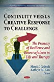 Continuity versus Creative Response to Challenge : The Primacy of Resilence and Resourcefulness in Life and Therapy, , 1612097189