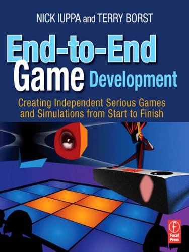 Download End-to-End Game Development: Creating Independent Serious Games and Simulations from Start to Finish Pdf