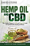 Hemp Oil and CBD: The Complete Beginner's CBD and Hemp Oil Guide for Optimal Health, Healing and Beauty