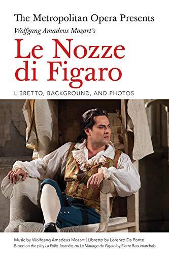 - The Metropolitan Opera Presents: Wolfgang Amadeus Mozart's Le Nozze di Figaro: Libretto, Background and Photos