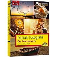 Digitale Fotografie – Der Meisterkurs 3. Auflage des Bestsellers - Für Einsteiger und Fortgeschrittene