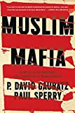 Muslim Mafia: Inside the Secret Underworld That's Conspiring to Islamize America