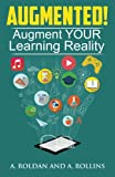 Augmented!: Augment YOUR Learning Reality (Roldan. Rollins. Reality Check.) (Volume 1)