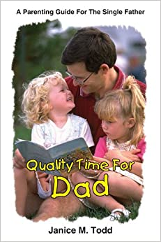 Quality Time For Dad: A Parenting Guide For The Single Father