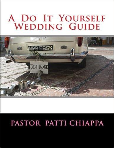 A do it yourself wedding guide pastor patti chiappa 9781508692690 a do it yourself wedding guide pastor patti chiappa 9781508692690 amazon books solutioingenieria Images