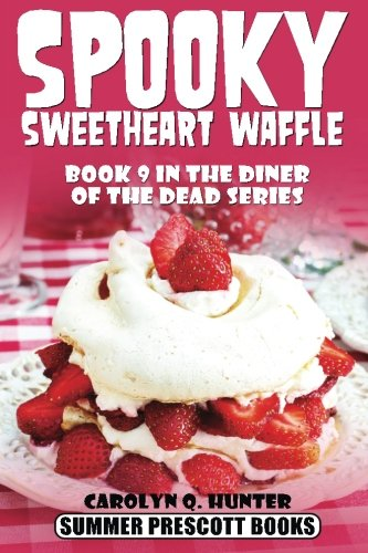 Spooky Sweetheart Waffle: Book 9 In The Diner Of The Dead Series (Volume 9)
