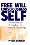 Free Will, Consciousness, and the Self, Preben Bertelsen, 1571816615