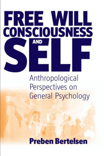 Free Will, Consciousness and Self: Anthropological Perspectives on Psychology (Studies in the Understanding of the Human