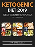 Ketogenic Diet 2019: Ultimate diet for Beginners: Easy to Cook Ketogenic Diet Recipes for Rapid Weight Loss (Heal Your Body & Regain Confidence)