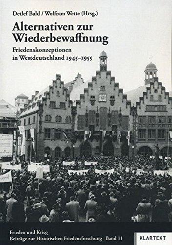 Alternativen zur Wiederbewaffnung: Friedenskonzeptionen in Westdeutschland 1945-1955 [Frieden und Krieg - Band 11] ebook