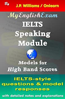 IELTS Speaking Module: Models for High Band Scores by [Williams, J.P.]