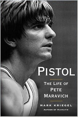 Pistol The Life Of Pete Maravich By Mark Kriegel