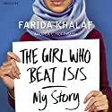 The Girl Who Beat Isis: Farida's Story Audiobook by Farida Khalaf Narrated by Lara Sawalha