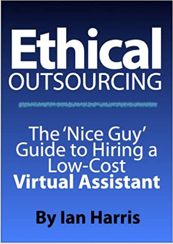 Ethical Outsourcing - The Nice Guy Guide to Hiring Low Cost Virtual Assistants