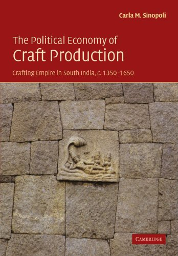 The Political Economy of Craft Production: Crafting Empire in South India, c.1350-1650