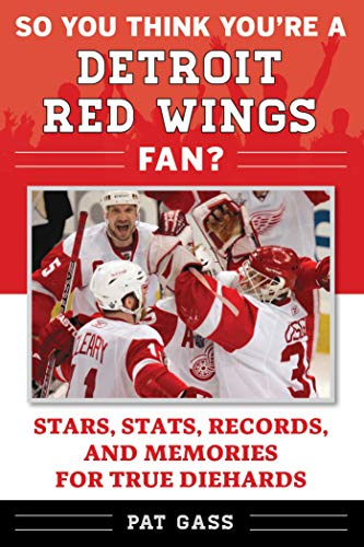 So You Think You're a Detroit Red Wings Fan?: Stars, Stats, Records, and Memories for True Diehards